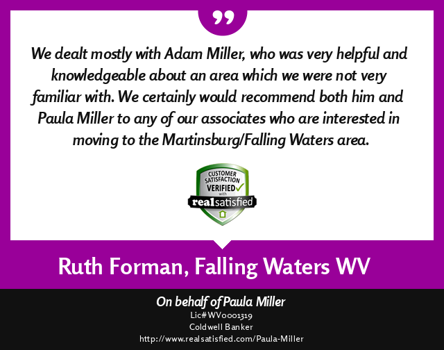 Adam Miller, REALTOR - Real Satisfied customer testimonial for a successful real estate transaction from Ruth & Leon Forman, Falling Waters, West Virginia 25419.  ''We dealt mostly with Adam Miller, who was very helpful and knowledgeable about an area whi