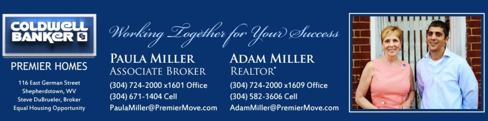 Coldwell Banker Premier address banner.  Coldwell Banker Premier, 116 E German St, Shepherdstown, WV  25443.  Paula Miller, Associate Broker; Adam Miller, REALTOR®.  Contact millerteam@premiermove.com for real estate office in Shepherdstown, West Virginia